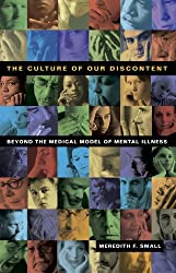 The Culture of Our Discontent: Beyond the Medical Model of Mental Illness