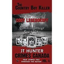 The Country Boy Killer: True Story of Cody Legebokoff, Canada's Teenage Serial Killer