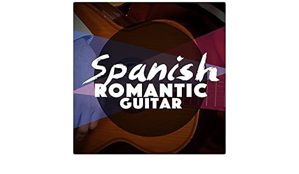 Spanish Romantic Guitar by Musica Romantica & Romantic ...