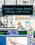 Digital Comic Book Inking with Pixia, Brian Robinson, 1463707371