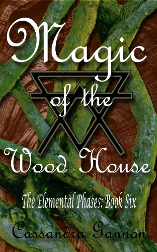 Magic of the Wood House (The Elemental Phases Book 6) ()