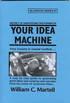 Your Idea Machine (Screenwriting Blue Books Book 1) by [Martell, William C.]