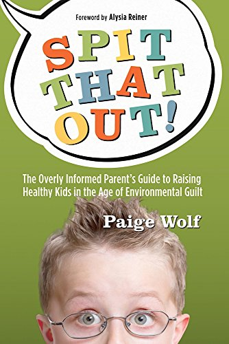 Book Cover: Spit that Out!: The Overly Informed Parent's Guide to Raising Healthy Kids in the Age of Environmental Guilt