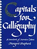 Capitals for Calligraphy : A Sourcebook of Decorated Letters, Shepherd, Margaret, 0020299605