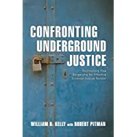 Confronting Underground Justice: Reinventing Plea Bargaining for Effective Criminal Justice Reform