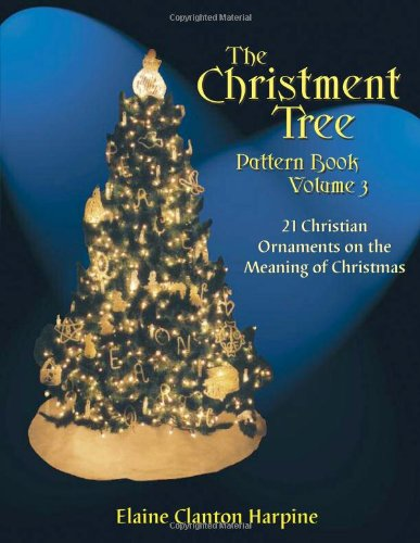The Christment Tree Pattern Book Vol. 3: 21 Christian Ornaments on the Meaning of Christmas (Christment Tree Pattern Books)