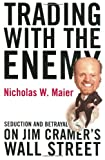 Trading With the Enemy: Seduction and Betrayal on Jim Cramer's Wall Street