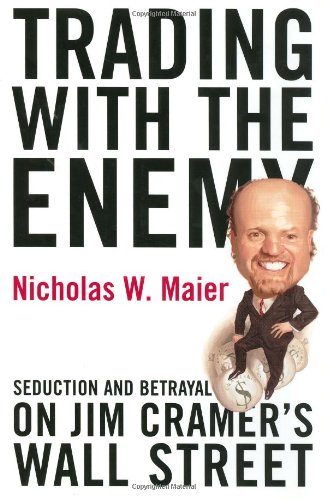 Trading With the Enemy: Seduction and Betrayal on Jim Cramer's Wall Street by Collins