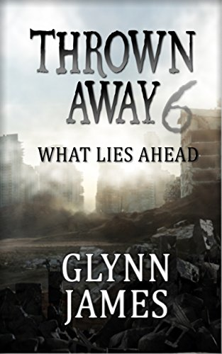Thrown Away 6 (What Lies Ahead) (Thrown Away Saga) by [James, Glynn]