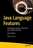 Java Language Features: With Modules, Streams, Threads, I/O, and Lambda Expressions, 2nd Edition Front Cover