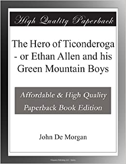 The Hero of Ticonderoga - or Ethan Allen and his Green Mountain Boys