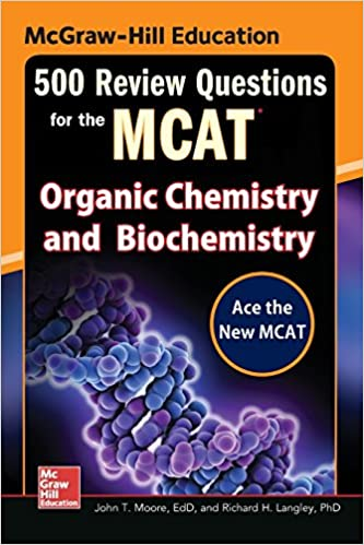 Organic Chemistry and Biochemistry McGraw-Hill Education 500 Review Questions for the MCAT