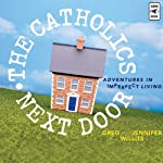 The Catholics Next Door: Adventures in Imperfect Living | Greg Willits,Jennifer Willits