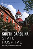The South Carolina State Hospital: Stories from Bull Street (Landmarks)