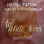 The White Aura: The White Aura Series, Book 1 | Felicia Tatum