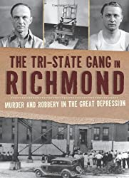 The Tri-State Gang in Richmond:: Murder and Robery in the Great Depression (True Crime)