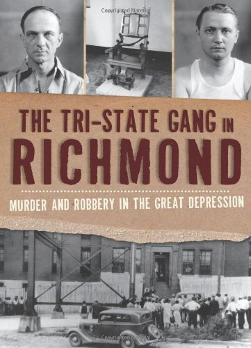 The Tri State Gang In Richmond  Murder And Robbery In The Great Depression  True Crime