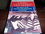 "Saving ""Old Glory"", Robert J. Goldstein, 0813323258"
