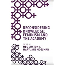 Reconsidering Knowledge: Feminism and the Academy by Meg Luxton (2012-03-01)