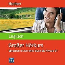 Großer Hörkurs English: Sprachen Lernen ohne Buch bis Niveau B1 Hörbuch von Hans G. Hofmann, Marion Hoffmann Gesprochen von:  N.N.