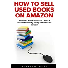 How To Sell Used Books On Amazon: The Home Based Bookstore - Make A Passive Income By Selling Old Books On Amazon
