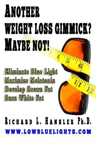 Another Weightloss Gimmick? Maybe Not: Eliminate Blue Light - Maximize Melatonin - Develop Brown Fat - Burn White Fat.