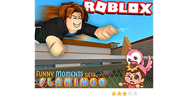 Amazon Com Watch Clip Roblox Funny Moments With Flamingo Prime - when you meet your roblox girlfriend in real life ifunny