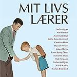 Mit livs lærer | Gretelise Holm,Lasse Spang Olsen,Marianne Jelved,Hassan Preisler,Jokum Rohde,Preben Wilhjelm