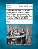 The Genuine Trial of Charles Drew, for the Murder of His Own Father, at the Assizes Held at Bury St. Edmund's, Bury, 1275093655