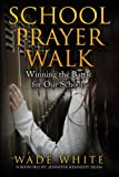 School Prayer Walk: Winning The Battle For Our Schools