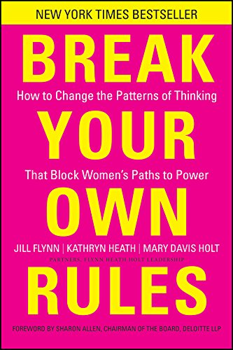 Break Your Own Rules: How to Change the Patterns of Thinking that Block Women