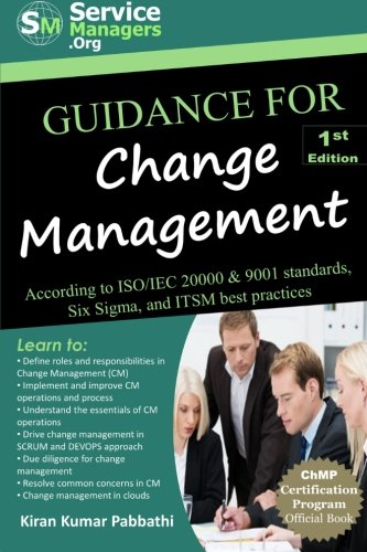 Guidance for Change Management: According to ISO/IEC 20000 & 9001 Standards, Six Sigma and ITSM Best Practices
