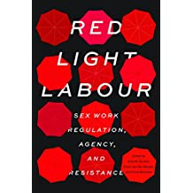 Red Light Labour: Sex Work Regulation, Agency, and Resistance
