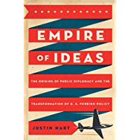 Empire of Ideas: The Origins of Public Diplomacy and the Transformation of U. S. Foreign Policy (English Edition)