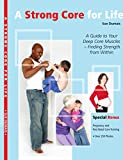 A Strong Core For Life: A Guide to Your Deep Core Muscles Finding Strength From Within