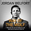 The Way of the Wolf: Master the Art of Persuasion and Build Massive Wealth Audiobook by Jordan Belfort Narrated by To Be Announced