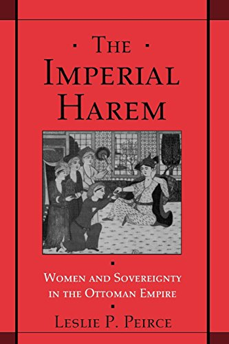 The Imperial Harem: Women and Sovereignty in the Ottoman Empire (Studies in Middle Eastern History) ()