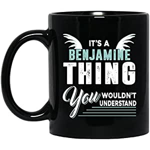 Personalized name gifts mug For Men, Women- BENJAMINE Thing You Wouldn't Understand - Novelty gift For Husband, Dad- On Christmas, Black 11oz capacity and perfect size