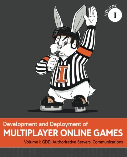 Development and Deployment of Multiplayer Online Games, Vol. I: GDD, Authoritative Servers, Communications (Volume 1)