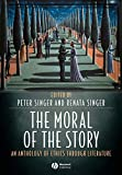 The Moral of the Story: An Anthology of Ethics Through Literature