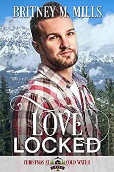 Love Locked: A Christmas At Coldwater Creek Novel by [Mills, Britney M.]