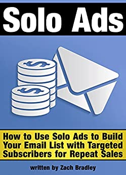Solo Ads: Discover How to Use Solo Ads to Build Your Email ...