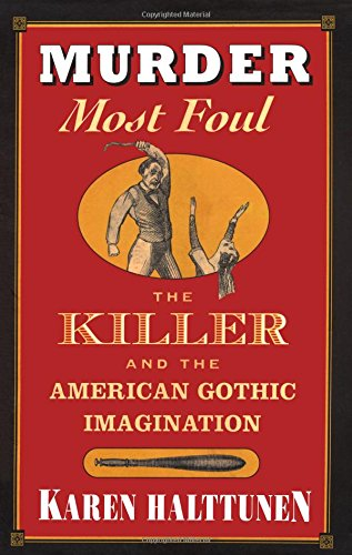 Murder Most Foul: The Killer and the American Gothic Imagination