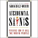 Accidental Saints: Finding God in All the Wrong People Audiobook by Nadia Bolz-Weber Narrated by Nadia Bolz-Weber