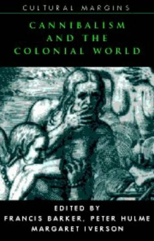 Cannibalism and the Colonial World (Cultural Margins)
