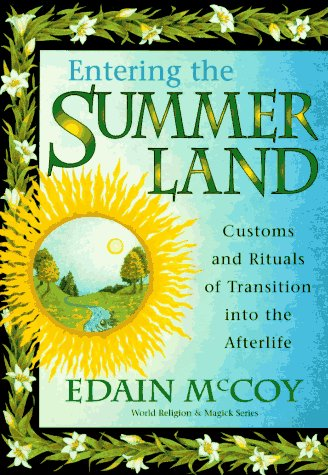 Entering the Summerland: Customs and Rituals of Transition into the Afterlife (World Religion & Magick Series)