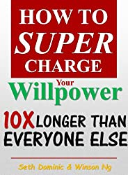 Willpower: How to Supercharge Your Willpower 10X Longer than Everyone else (Entrepreneur Series)
