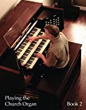 Playing the Church Organ - Book 2: For Roland 300, Rodgers 500 and Infinity Series Organs