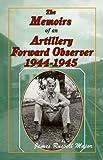 The Memoirs of an Artillery Forward Observer, 1944-1945, J. Russell Major, 0897452291