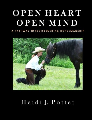 Open Heart, Open Mind: A Pathway To Rediscovering Horsemanship
